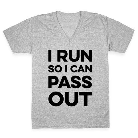 I Run So I Can Pass Out V-Neck Tee Shirt