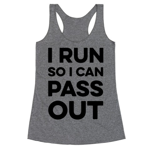 I Run So I Can Pass Out Racerback Tank Top