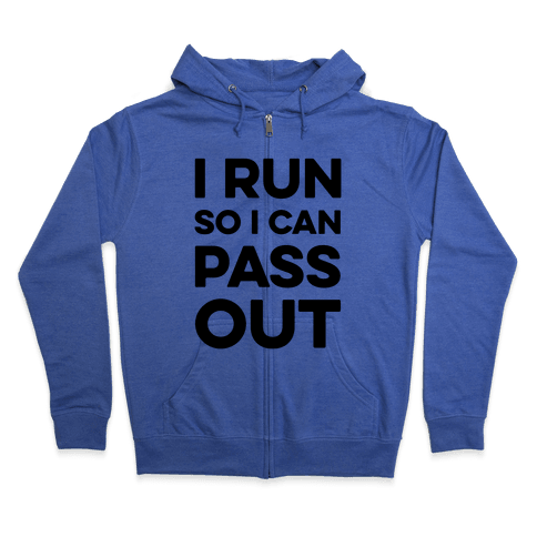 I Run So I Can Pass Out Zip Hoodie