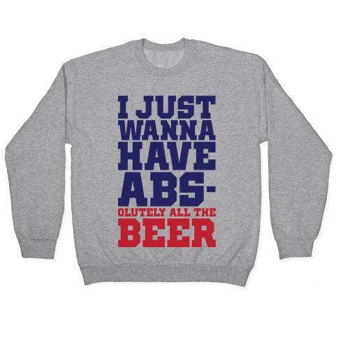 I Just Want Abs-olutely All The Beer Pullover