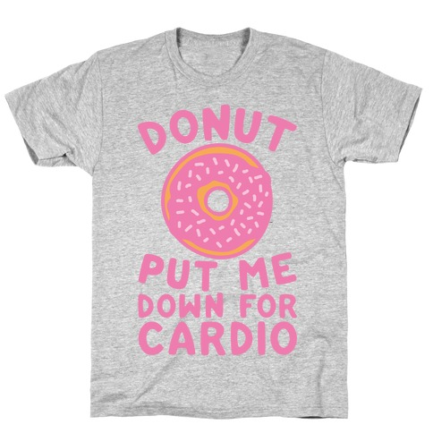 Donut Put Me Down For Cardio T-Shirt