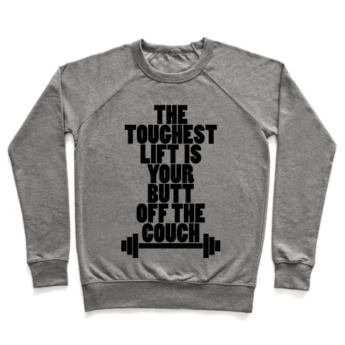 The Toughest Lift is Your Butt Off The Couch Pullover