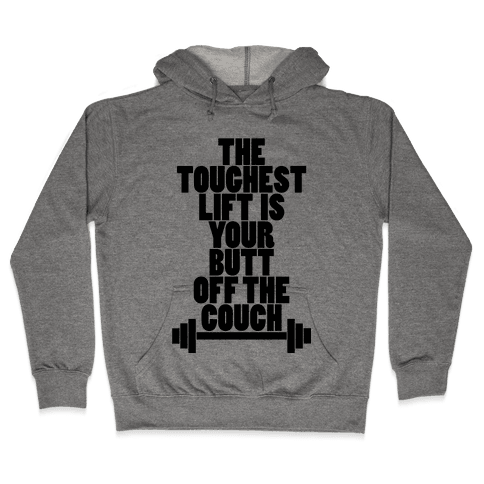 The Toughest Lift is Your Butt Off The Couch Hooded Sweatshirt