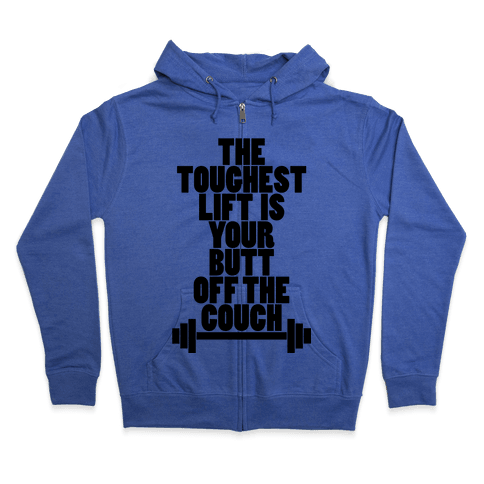 The Toughest Lift is Your Butt Off The Couch Zip Hoodie