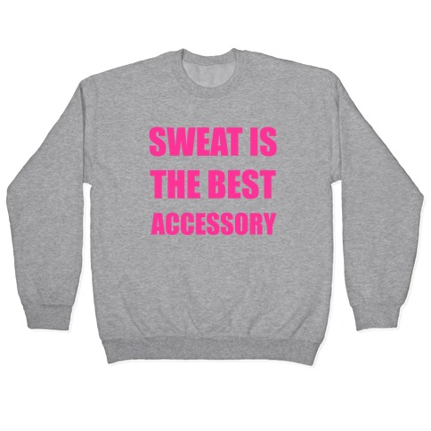 Sweat Is The Best Accessory Pullover