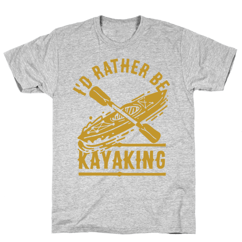 I'd Rather Be Kayaking Mens/Unisex T-Shirt