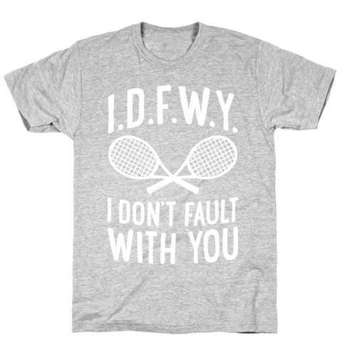 I.D.F.W.Y. (I Don't Fault With You) T-Shirt