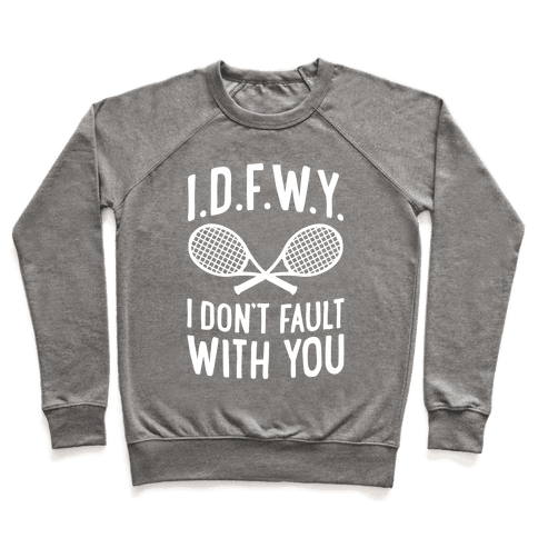 I.D.F.W.Y. (I Don't Fault With You) Pullover