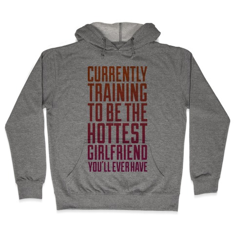 Currently Training To Be The Hottest Hooded Sweatshirt