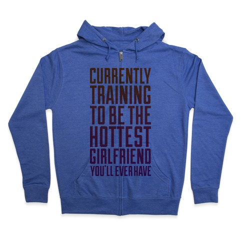 Currently Training To Be The Hottest Zip Hoodie