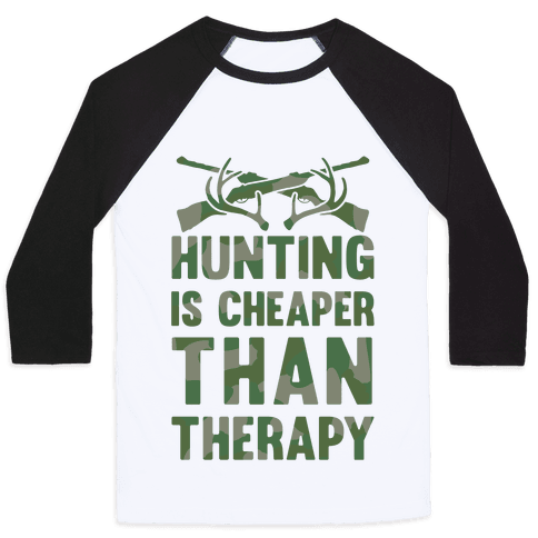 Hunting Is Cheaper Than Therapy Baseball Tee