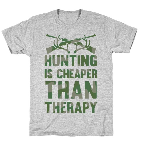 Hunting Is Cheaper Than Therapy T-Shirt