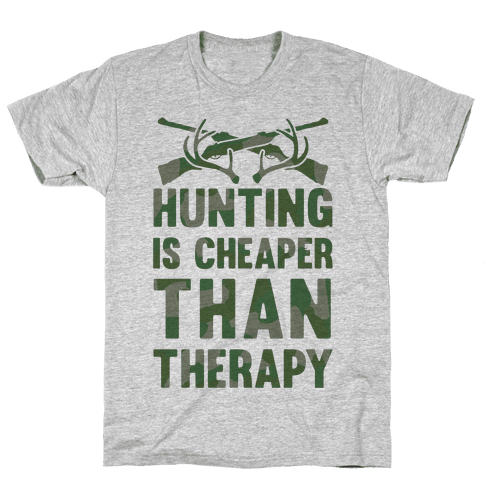 Hunting Is Cheaper Than Therapy Mens T-Shirt