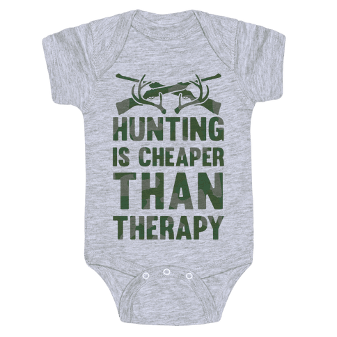 Hunting Is Cheaper Than Therapy Baby Onesy