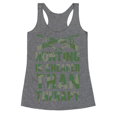 Hunting Is Cheaper Than Therapy Racerback Tank Top