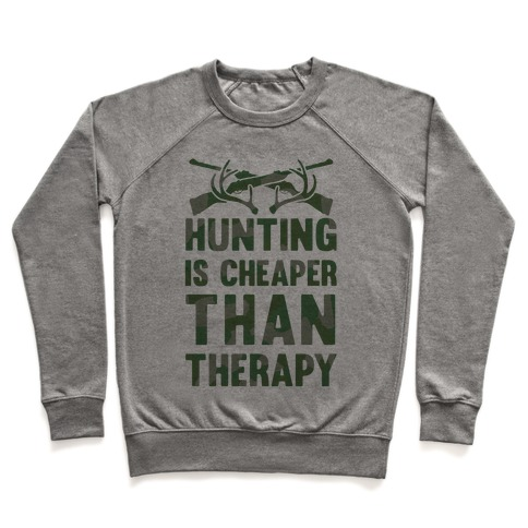 Hunting Is Cheaper Than Therapy Pullover
