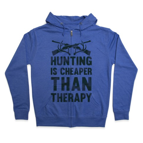 Hunting Is Cheaper Than Therapy Zip Hoodie