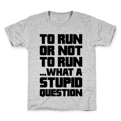 To Run Or Not To Run Kids T-Shirt