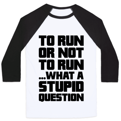 To Run Or Not To Run Baseball Tee