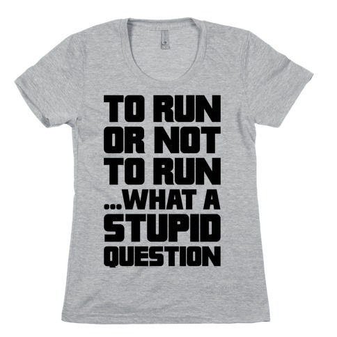 To Run Or Not To Run Womens T-Shirt