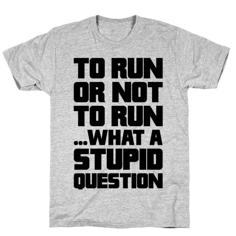 To Run Or Not To Run T-Shirt