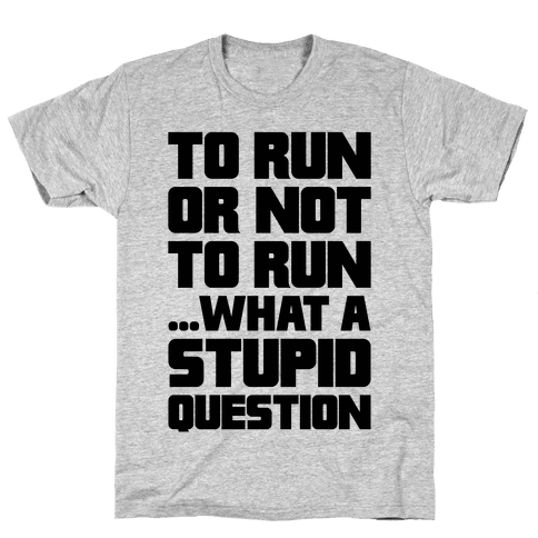 To Run Or Not To Run Mens/Unisex T-Shirt