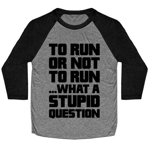 To Run Or Not To Run Baseball Tee