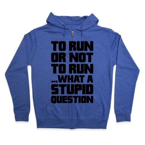 To Run Or Not To Run Zip Hoodie