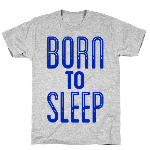Born To Sleep T-Shirt