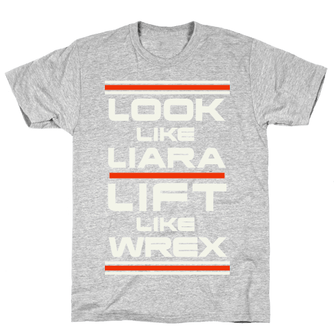 Look Like Liara Lift Like Wrex Mens T-Shirt