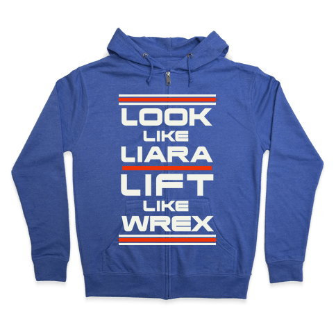 Look Like Liara Lift Like Wrex Zip Hoodie