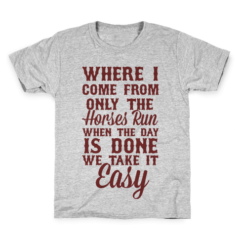 Where I Come From Only The Horses Run Kids T-Shirt