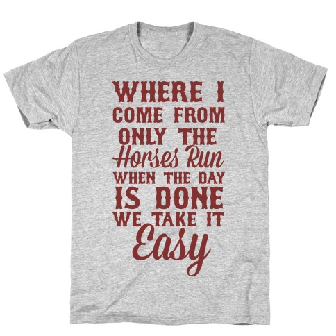 Where I Come From Only The Horses Run T-Shirt