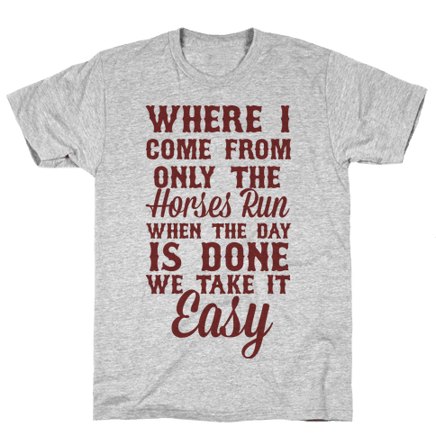 Where I Come From Only The Horses Run Mens T-Shirt