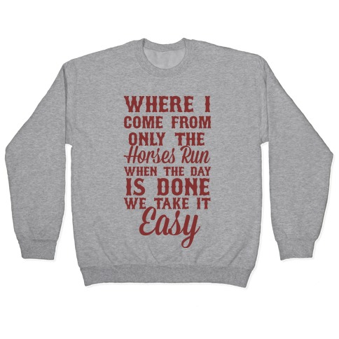 Where I Come From Only The Horses Run Pullover