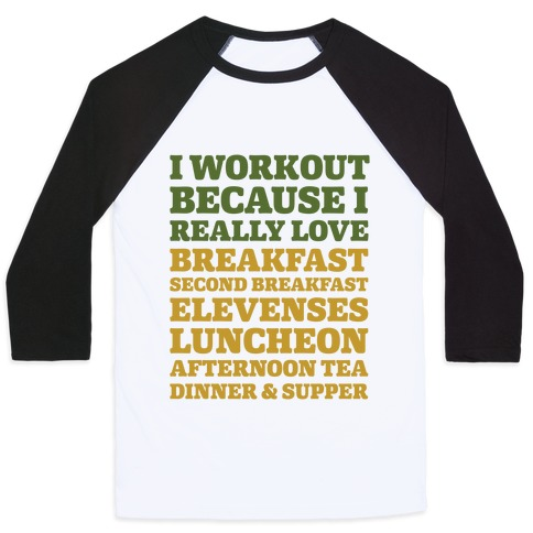 I Workout Because I Love Eating Like a Hobbit Baseball Tee