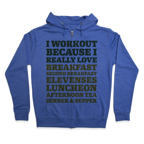 I Workout Because I Love Eating Like a Hobbit Zip Hoodie