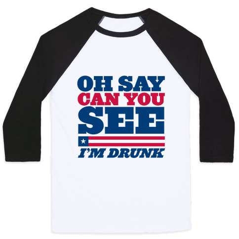 Oh Say Can You See I'm Drunk Baseball Tee