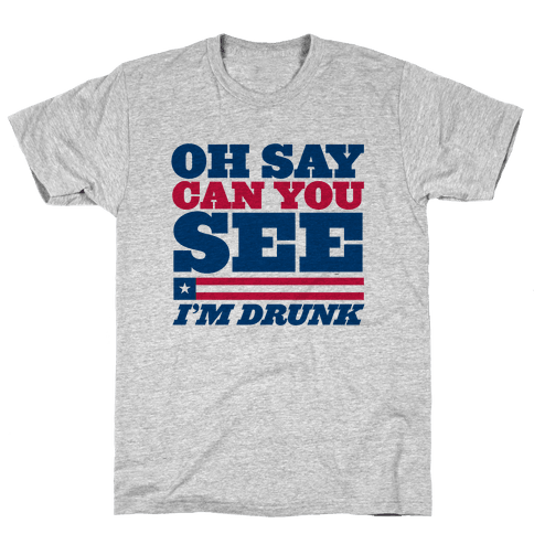 Oh Say Can You See I'm Drunk Mens T-Shirt