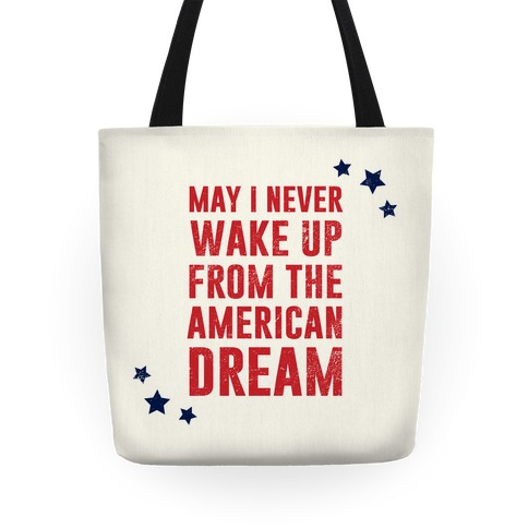 May I Never Wake Up From The American Dream Tote