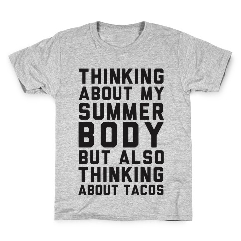 Thinking About My Summer Body, But Also Thinking About Tacos Kids T-Shirt