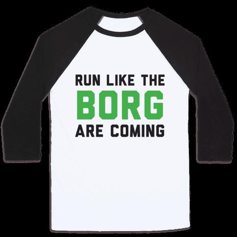 Run Like The Borg Are Coming Baseball Tee