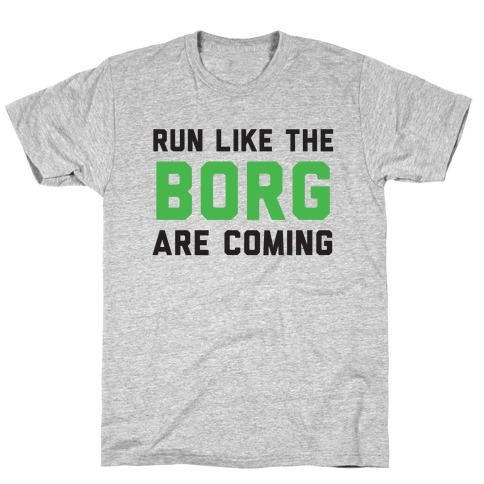 Run Like The Borg Are Coming T-Shirt