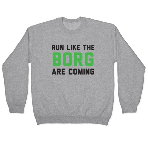 Run Like The Borg Are Coming Pullover