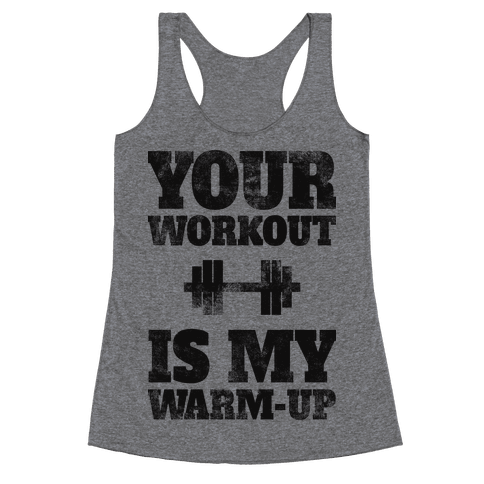 Your Workout Is My Warm-up (tank) Racerback Tank Top