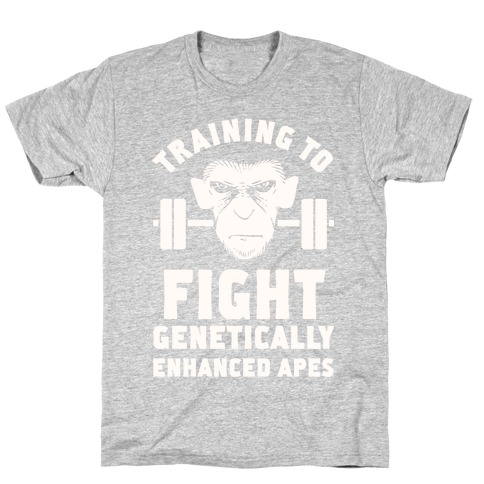Training To Fight Genetically Enhanced Apes T-Shirt