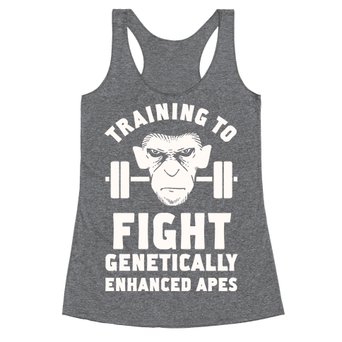 Training To Fight Genetically Enhanced Apes Racerback Tank Top