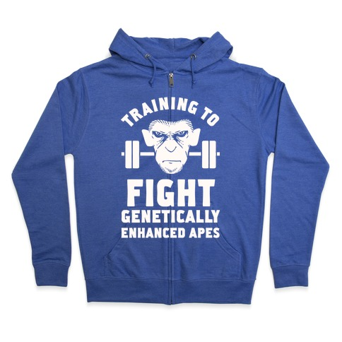 Training To Fight Genetically Enhanced Apes Zip Hoodie