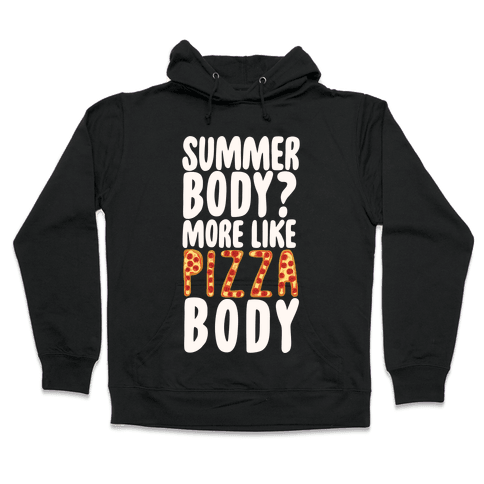 Summer Body? More Like Pizza Body Hooded Sweatshirt