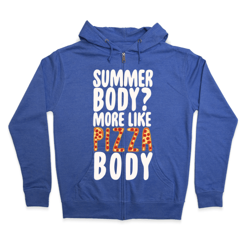 Summer Body? More Like Pizza Body Zip Hoodie